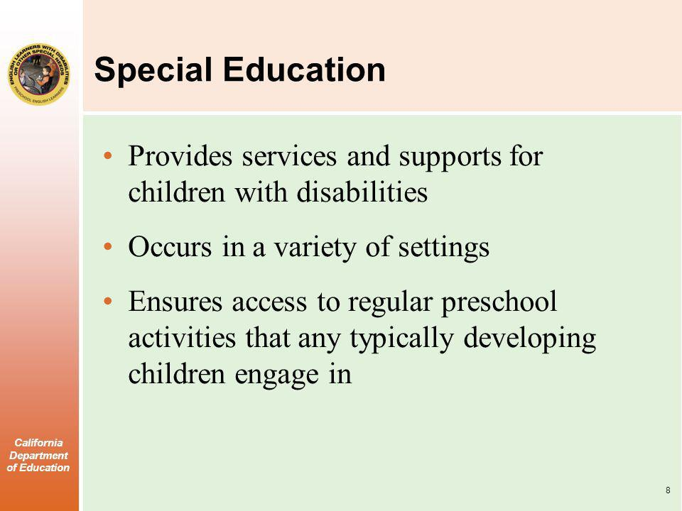 Special Education Provides services and supports for children with disabilities. Occurs in a variety of settings.