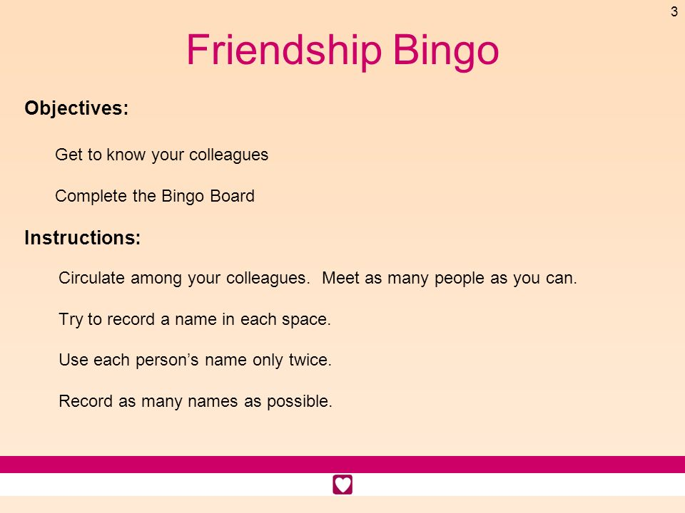 Friendship Bingo Objectives: Get to know your colleagues Instructions: