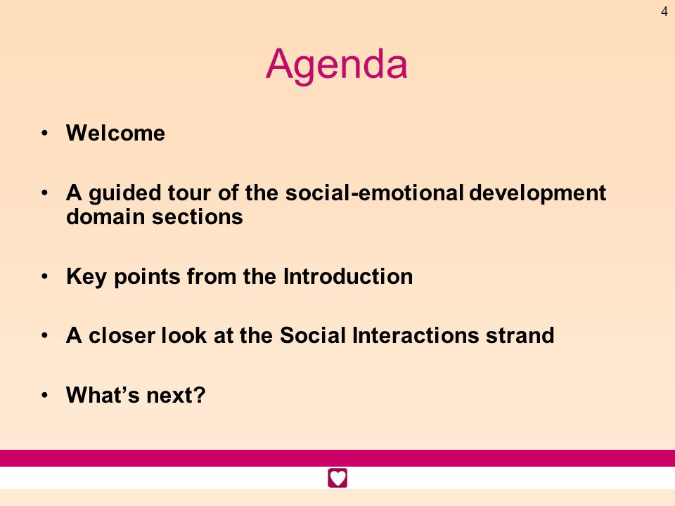 AgendaWelcome. A guided tour of the social-emotional development domain sections. Key points from the Introduction.