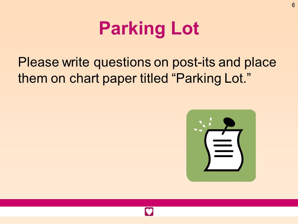 Parking Lot Please write questions on post-its and place them on chart paper titled Parking Lot.