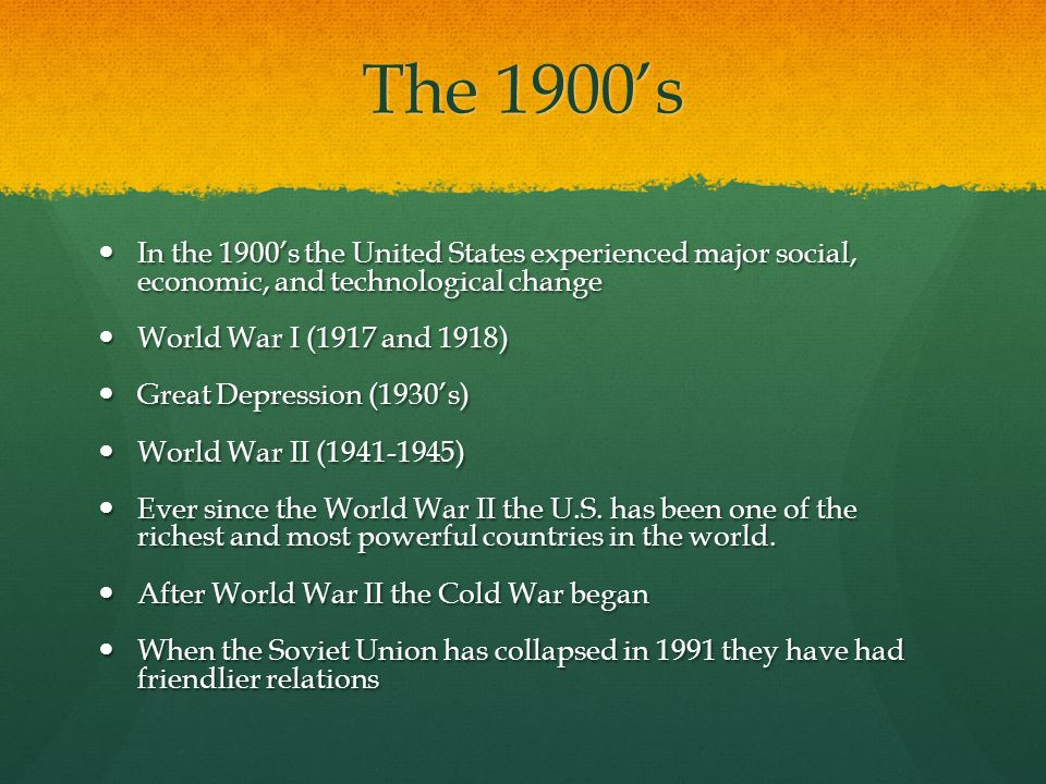 The 1900's In the 1900's the United States experienced major social, economic, and technological change.
