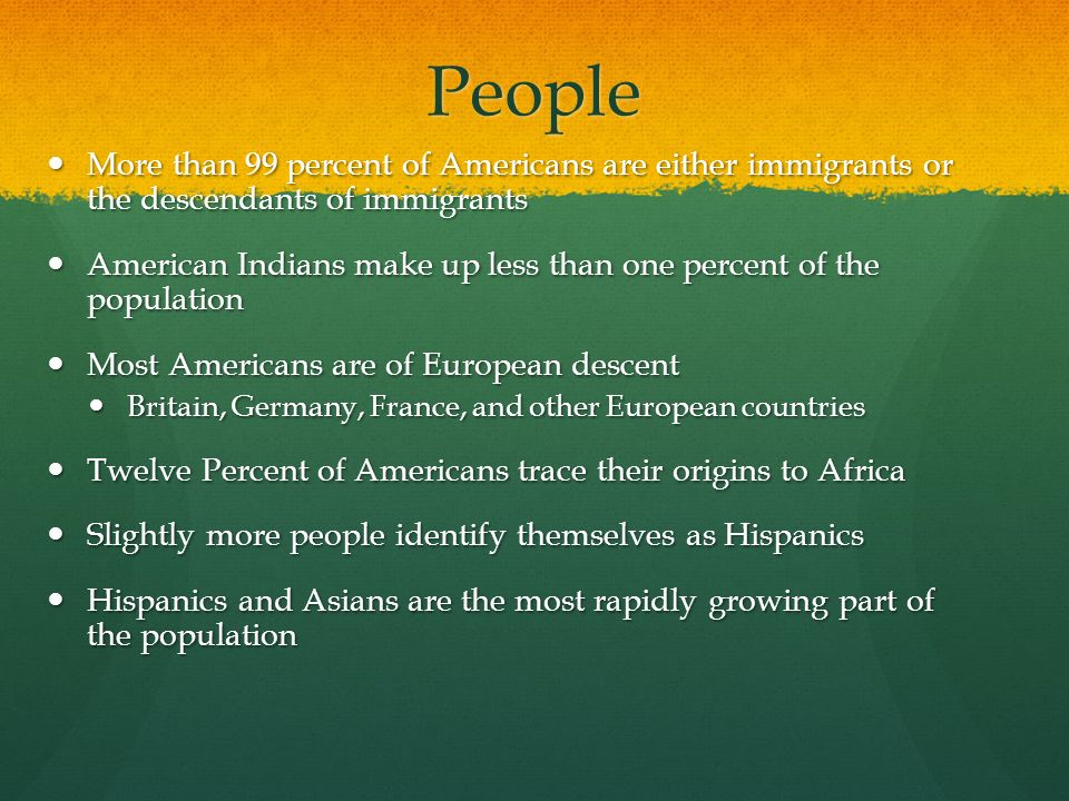 People More than 99 percent of Americans are either immigrants or the descendants of immigrants.