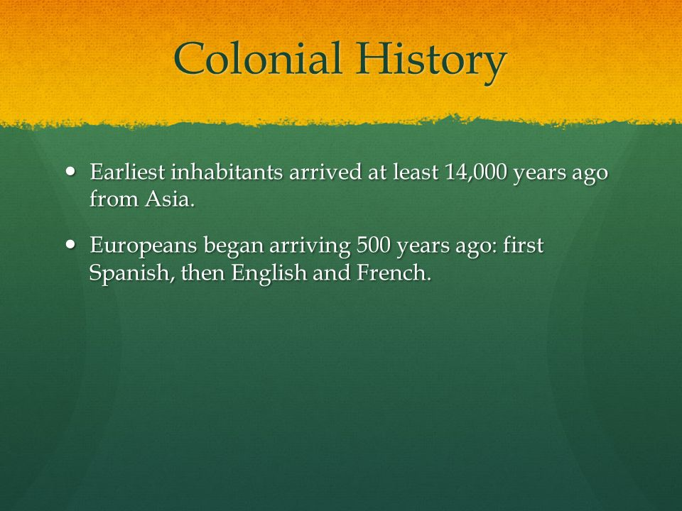 Colonial History Earliest inhabitants arrived at least 14,000 years ago from Asia.