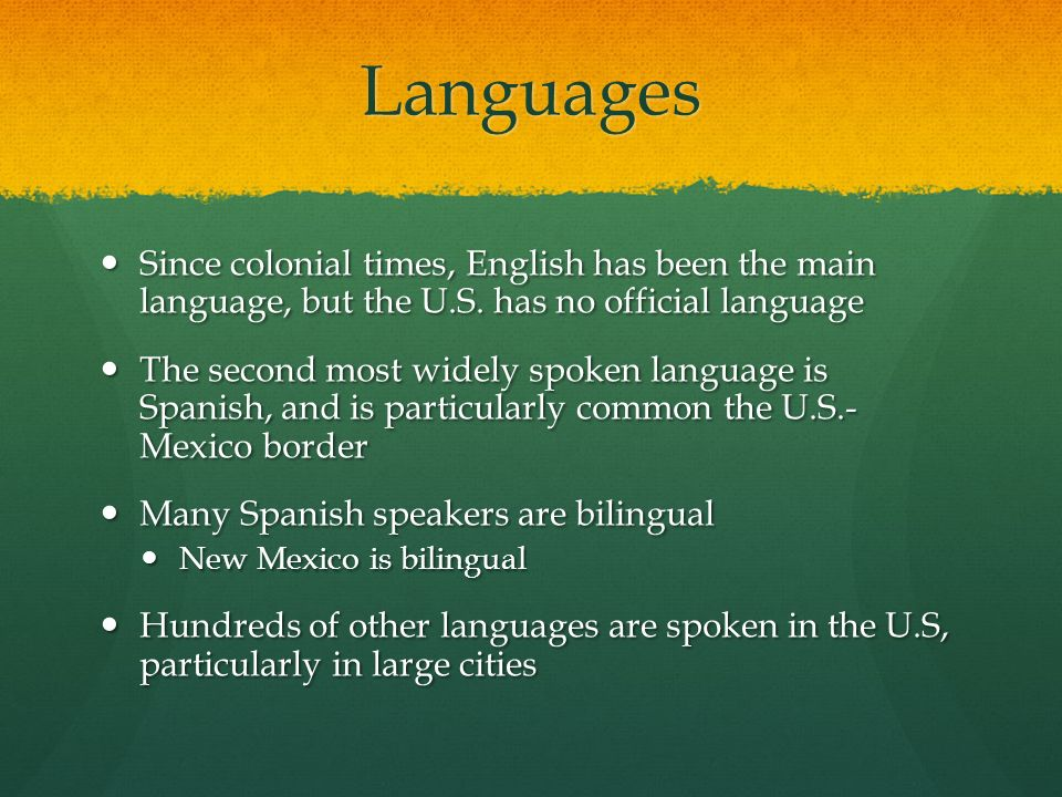 Languages Since colonial times, English has been the main language, but the U.S. has no official language.