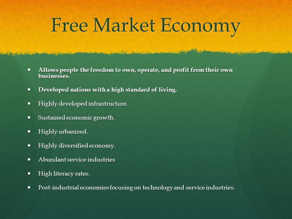 Free Market Economy Allows people the freedom to own, operate, and profit from their own businesses.