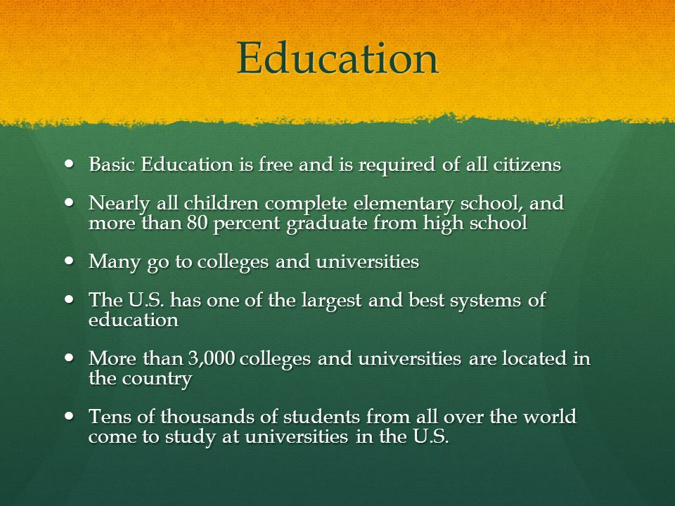 Education Basic Education is free and is required of all citizens