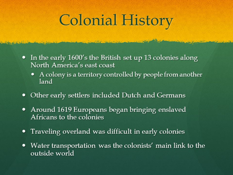 Colonial History In the early 1600's the British set up 13 colonies along North America's east coast.
