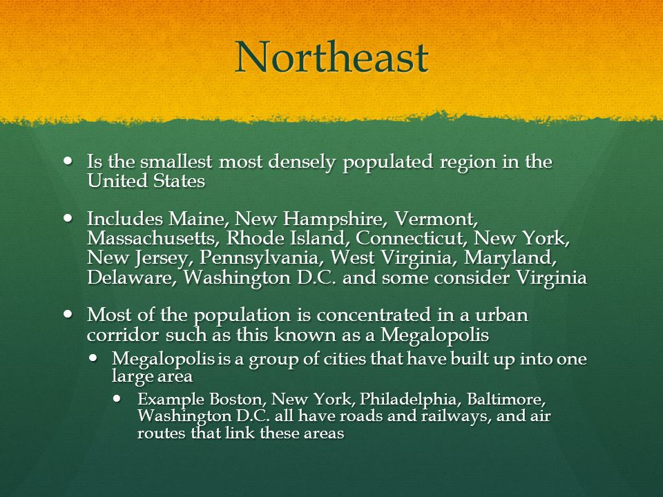 Northeast Is the smallest most densely populated region in the United States.