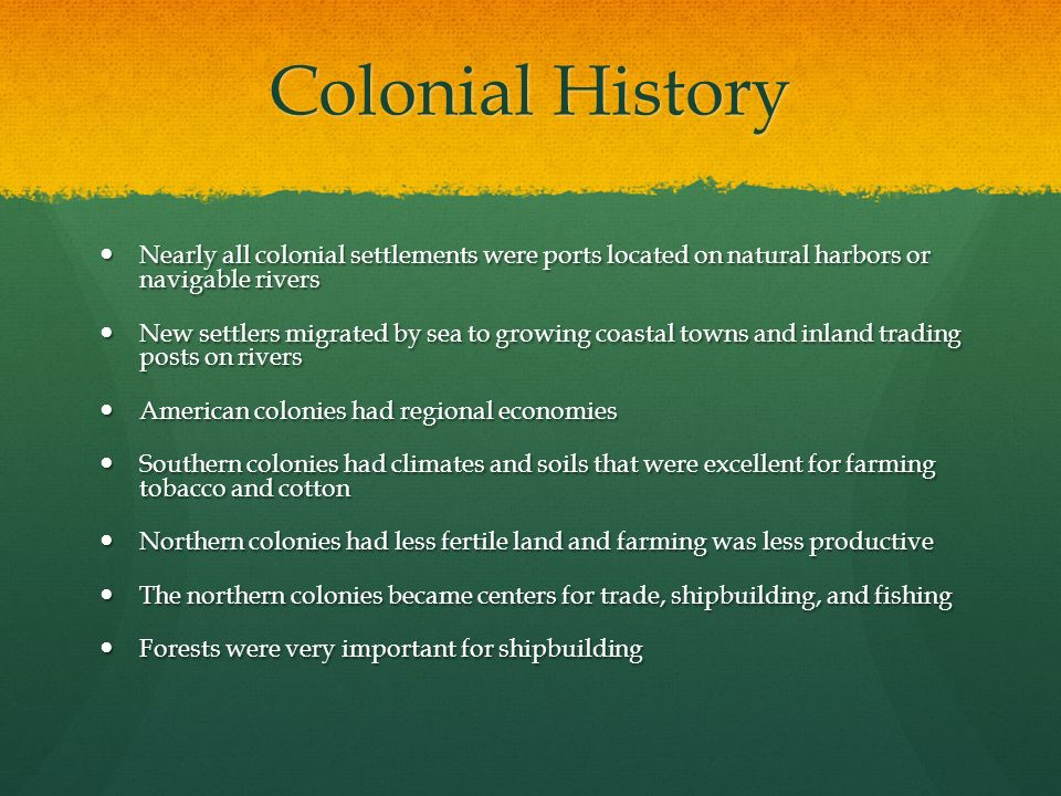 Colonial History Nearly all colonial settlements were ports located on natural harbors or navigable rivers.