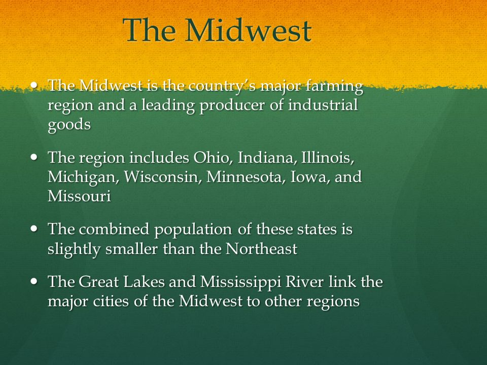The Midwest The Midwest is the country's major farming region and a leading producer of industrial goods.