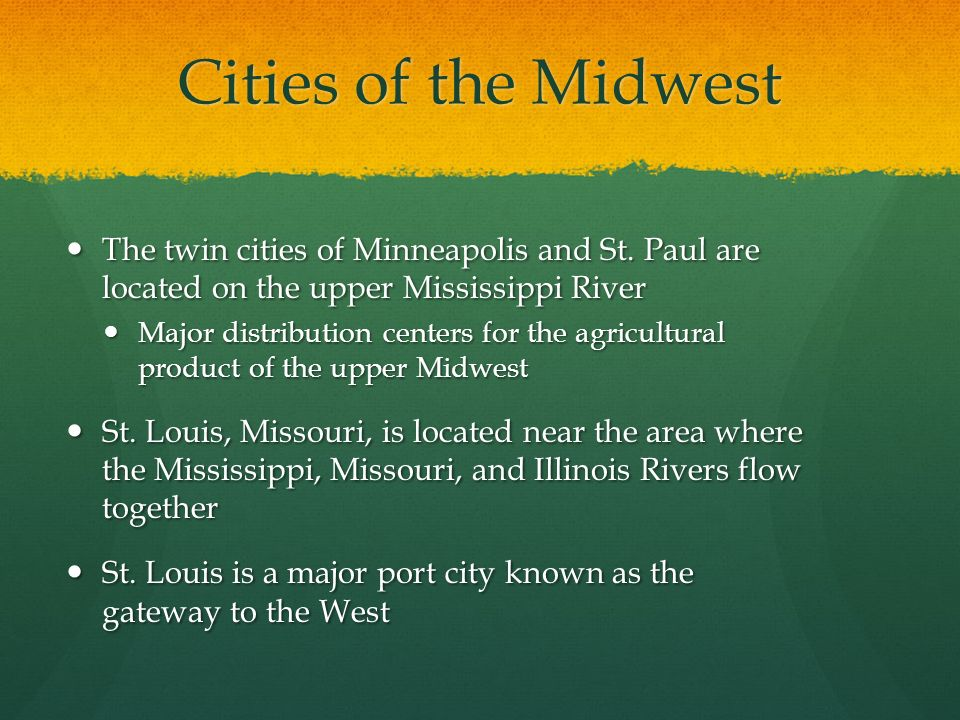 Cities of the Midwest The twin cities of Minneapolis and St. Paul are located on the upper Mississippi River.