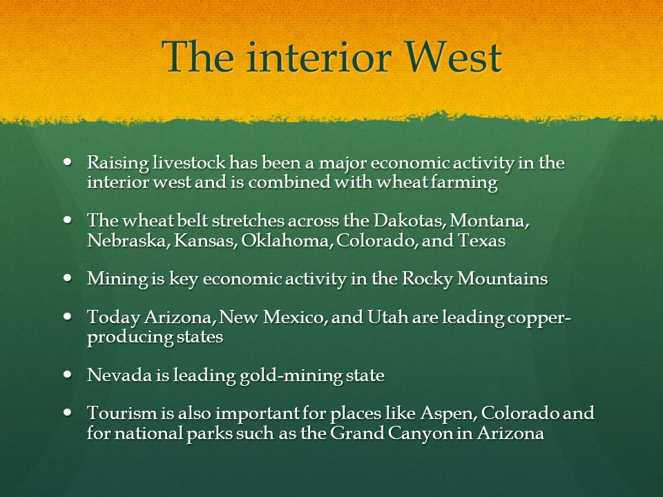 The interior West Raising livestock has been a major economic activity in the interior west and is combined with wheat farming.