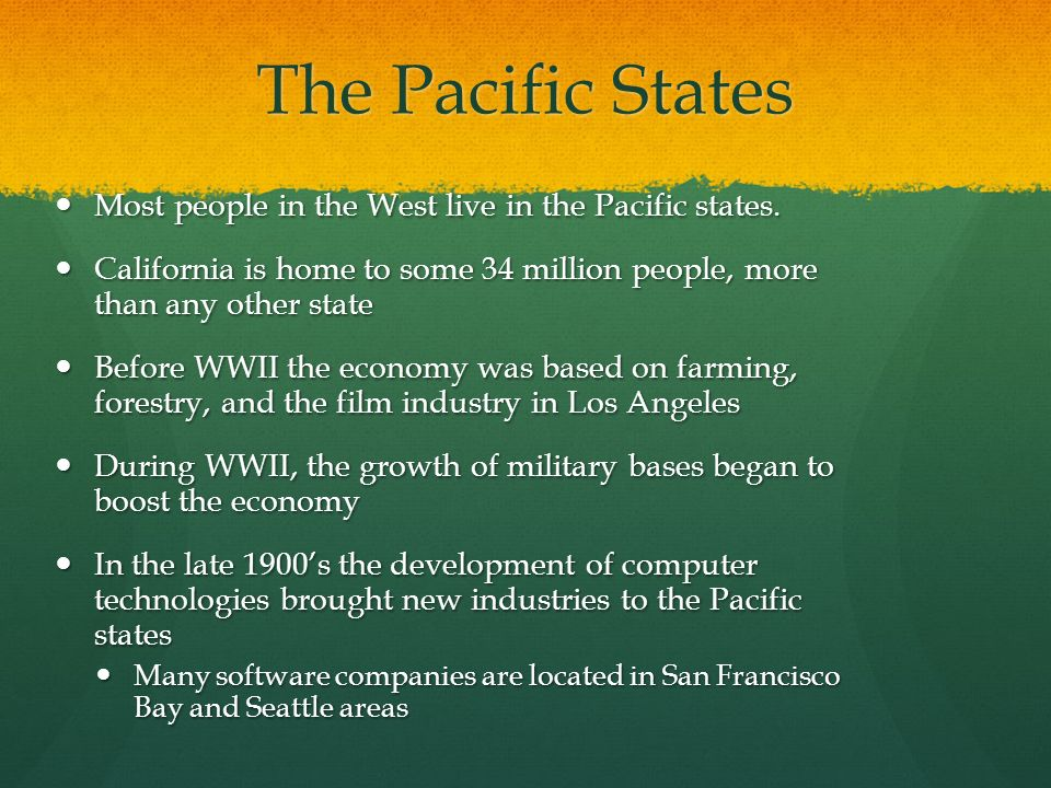 The Pacific States Most people in the West live in the Pacific states.