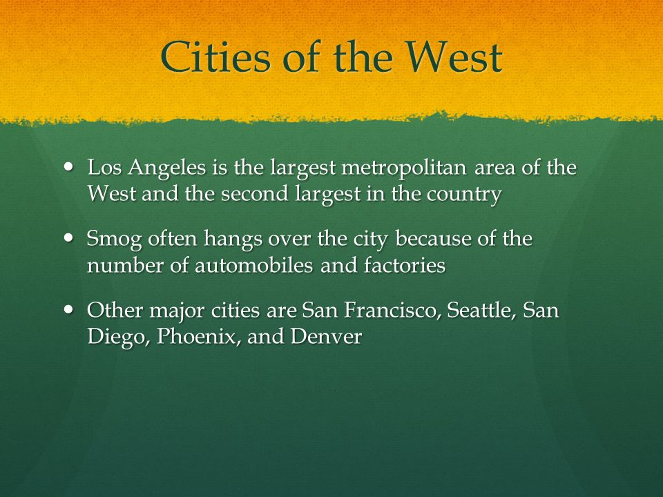 Cities of the West Los Angeles is the largest metropolitan area of the West and the second largest in the country.