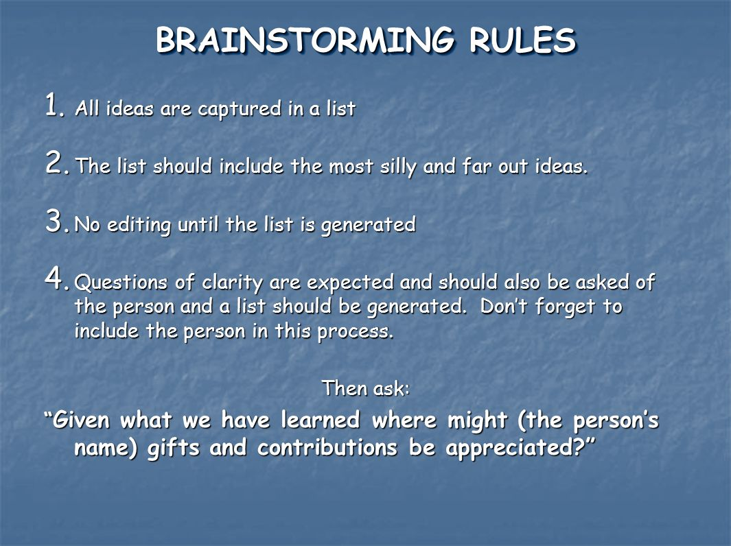 BRAINSTORMING RULES All ideas are captured in a list