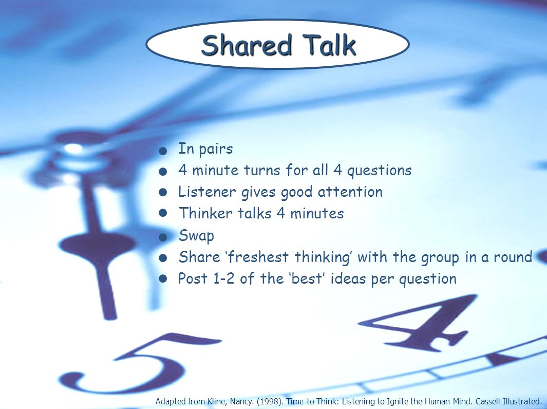 Shared Talk In pairs 4 minute turns for all 4 questions