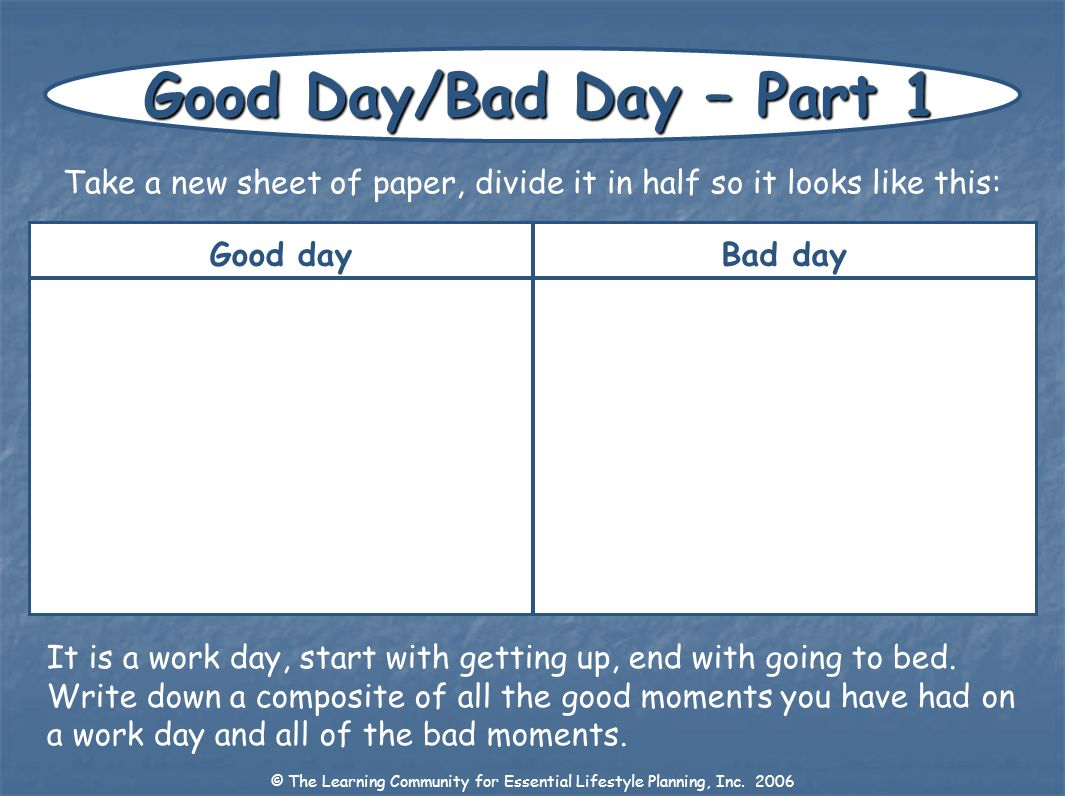 Good Day/Bad Day – Part 1Take a new sheet of paper, divide it in half so it looks like this: Good day.