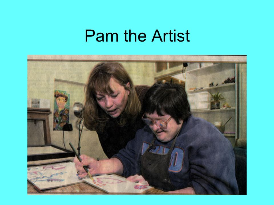 Pam the Artist Pam loves doing art and any kinds of art supplies.