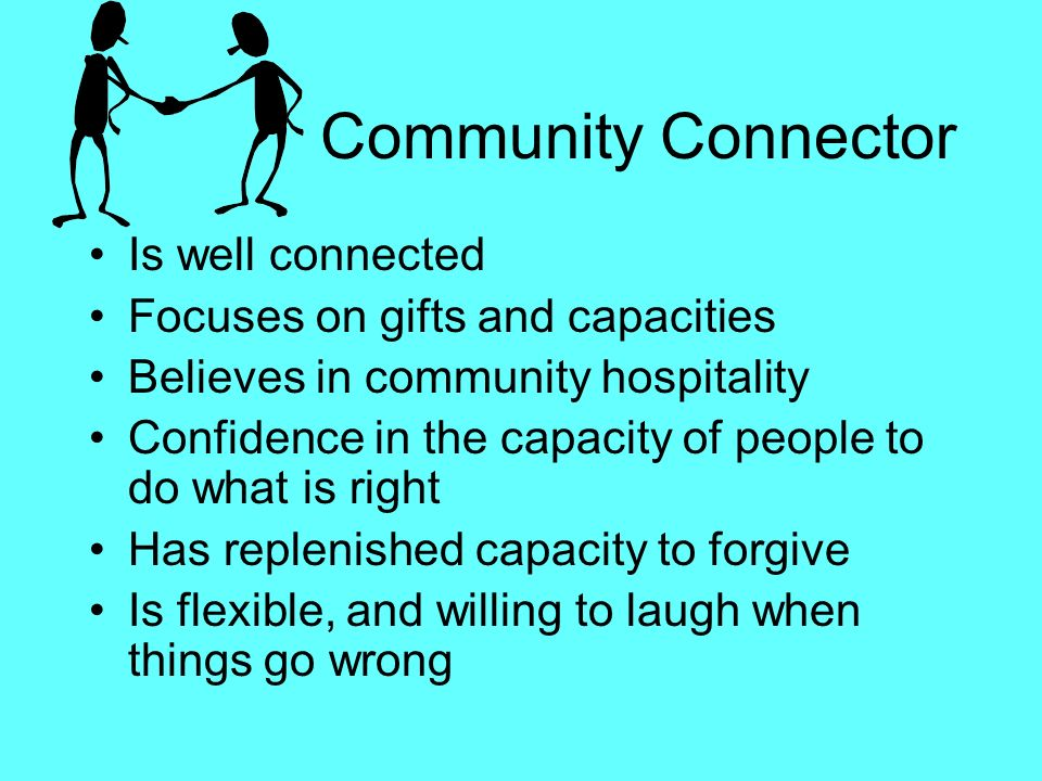 Community Connector Is well connected Focuses on gifts and capacities