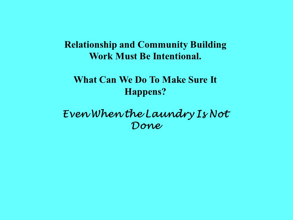 Relationship and Community Building Work Must Be Intentional.