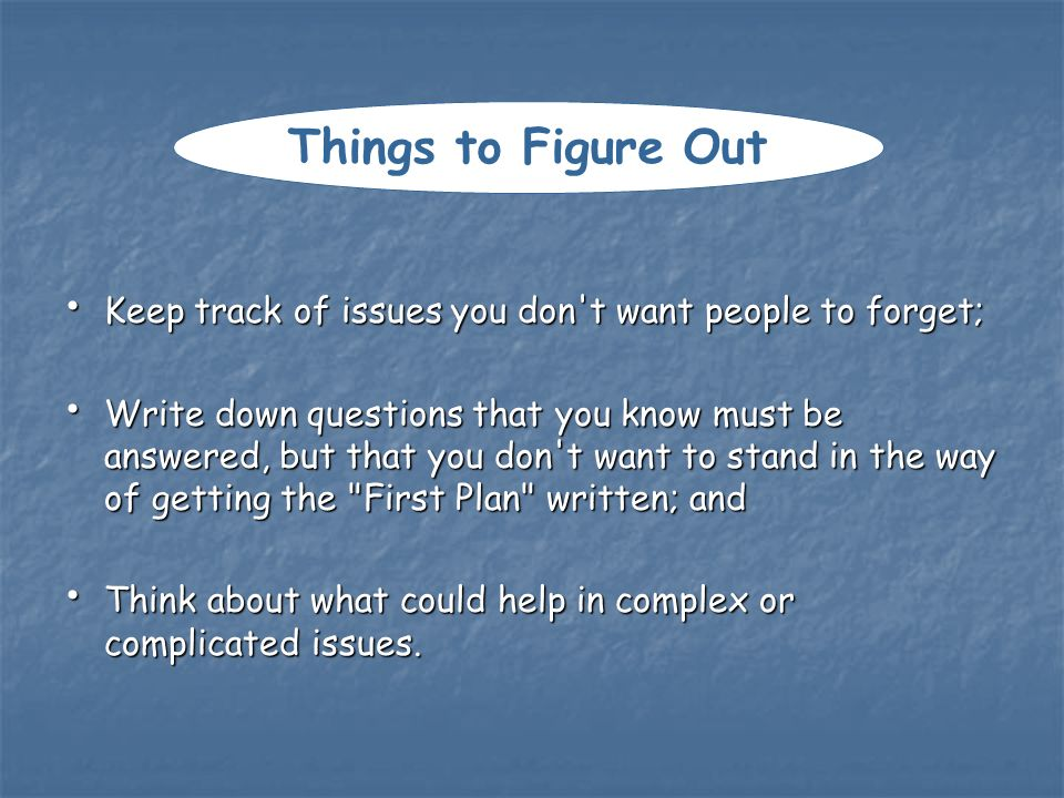 Things to Figure Out Keep track of issues you don t want people to forget;