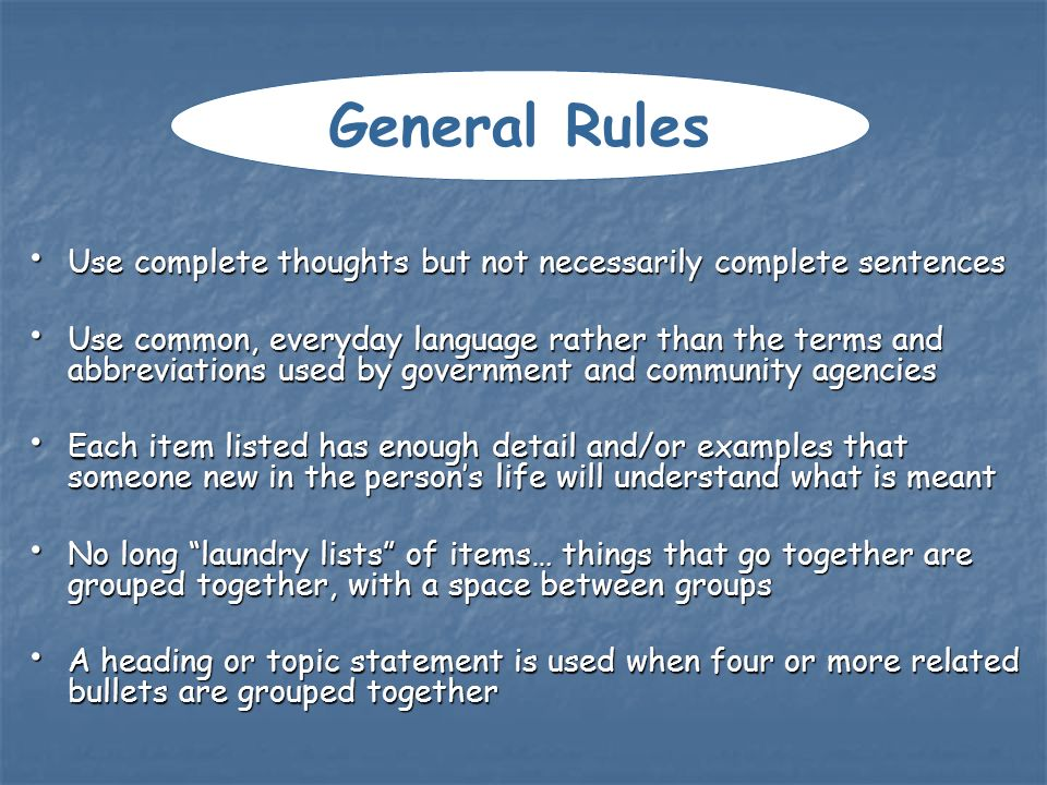 General Rules Use complete thoughts but not necessarily complete sentences.