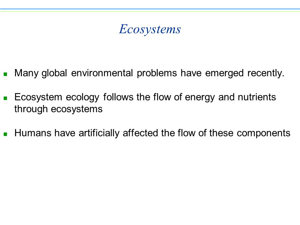 Ecosystems Many global environmental problems have emerged recently.