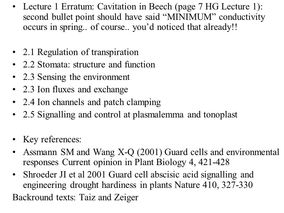 Lecture 1 Erratum: Cavitation in Beech (page 7 HG Lecture 1): second bullet point should have said MINIMUM conductivity occurs in spring.. of course.. you'd noticed that already!!