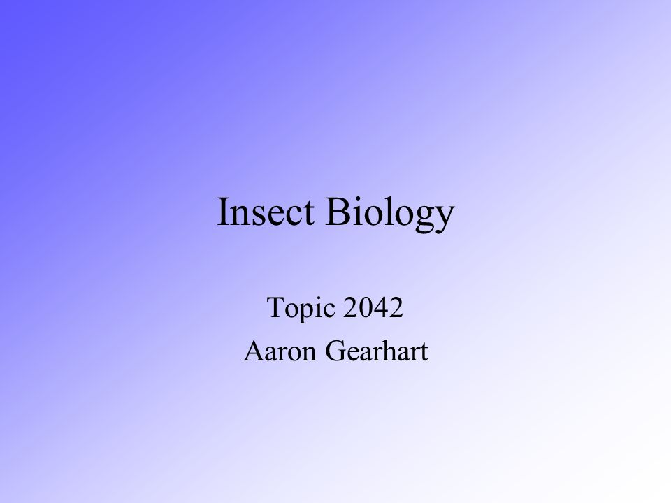 Insect Biology Topic 2042 Aaron Gearhart