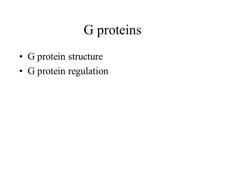 G proteins G protein structure G protein regulation