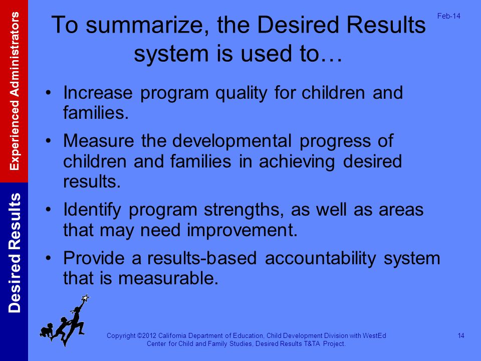 To summarize, the Desired Results system is used to…