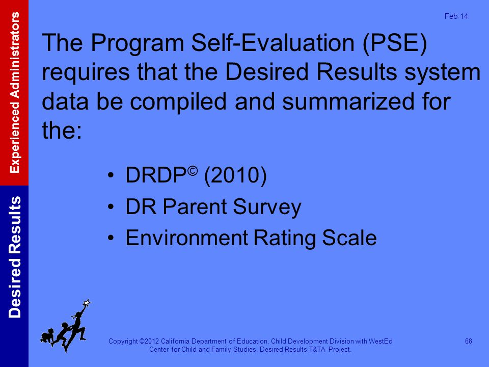 Mar-17 The Program Self-Evaluation (PSE) requires that the Desired Results system data be compiled and summarized for the: