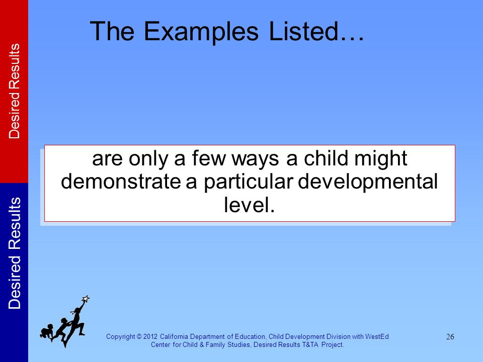 The Examples Listed… are only a few ways a child might demonstrate a particular developmental level.