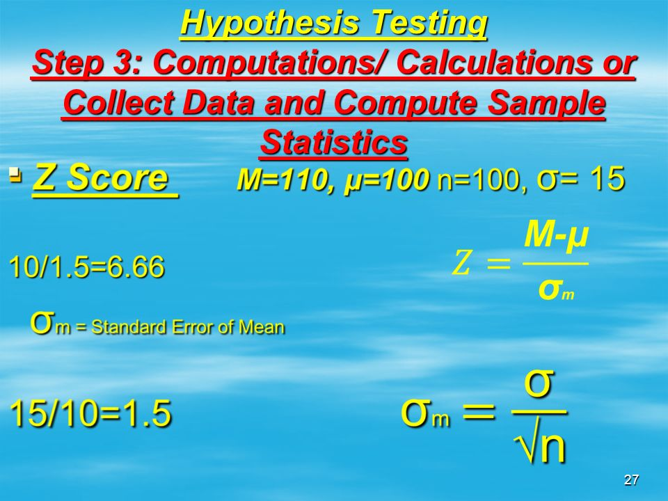 Hypothesis Testing Step 3: Computations/ Calculations or Collect Data and Compute Sample Statistics