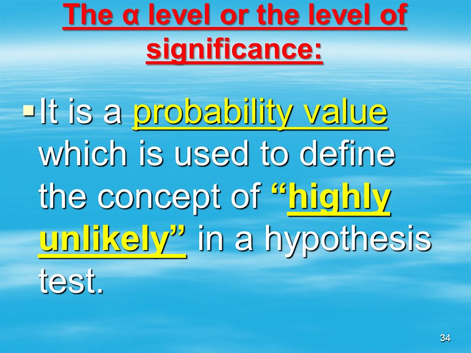 The α level or the level of significance: