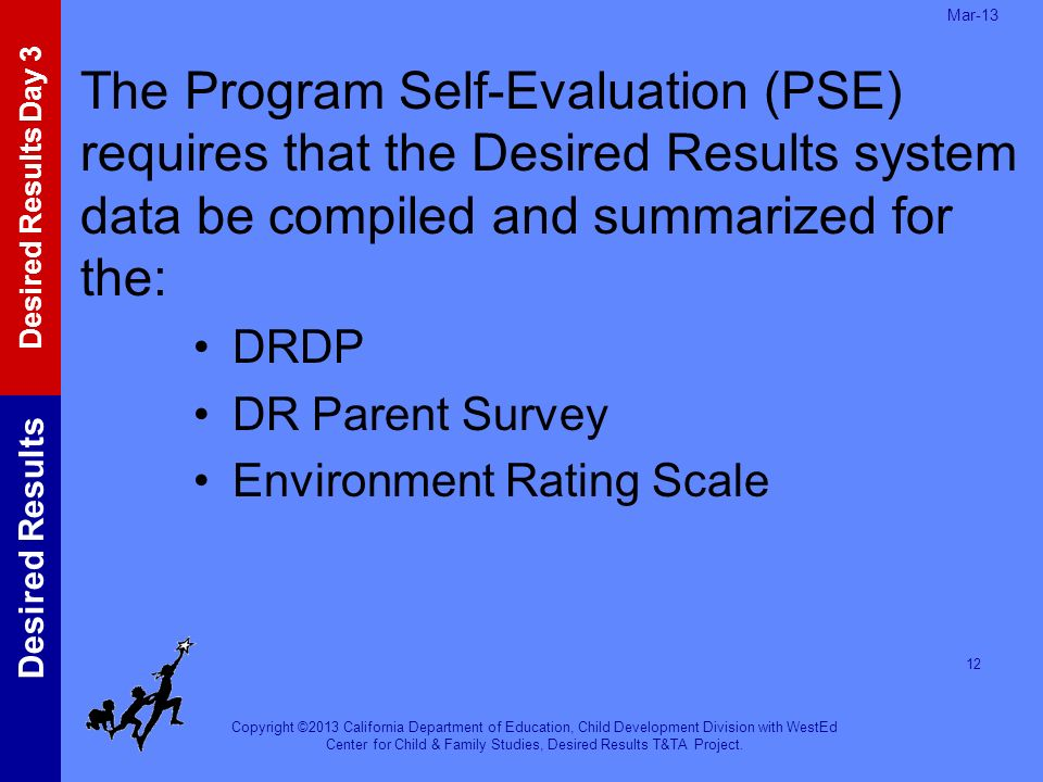 Mar-13 The Program Self-Evaluation (PSE) requires that the Desired Results system data be compiled and summarized for the:
