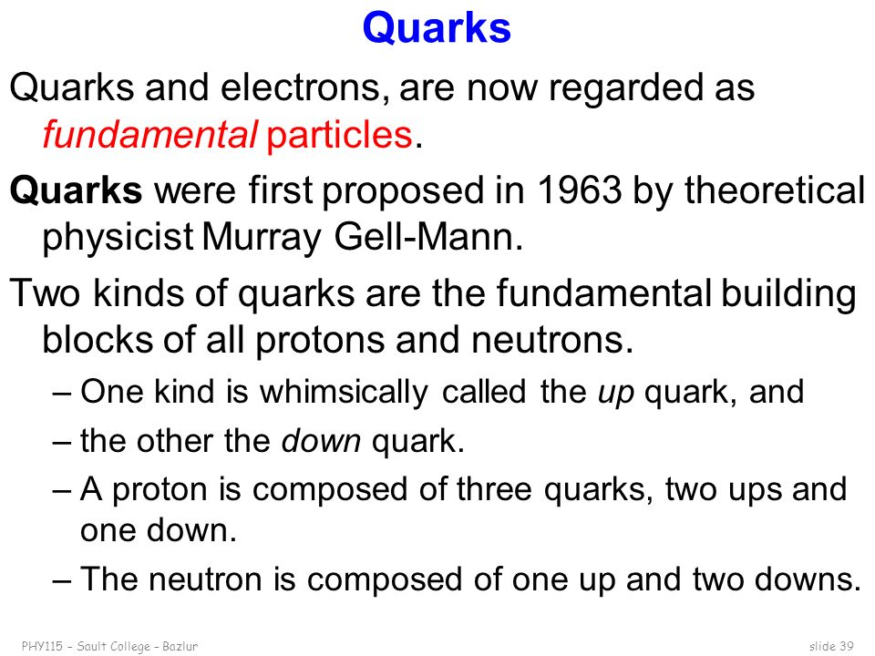 Quarks Quarks and electrons, are now regarded as fundamental particles.
