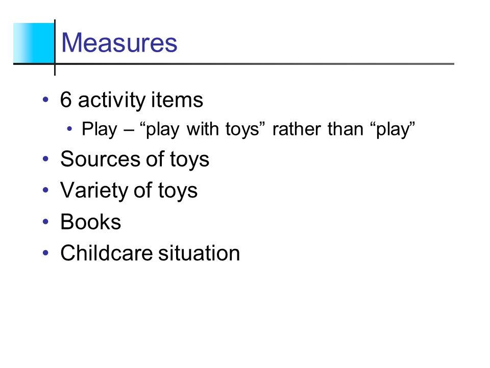 Measures 6 activity items Sources of toys Variety of toys Books