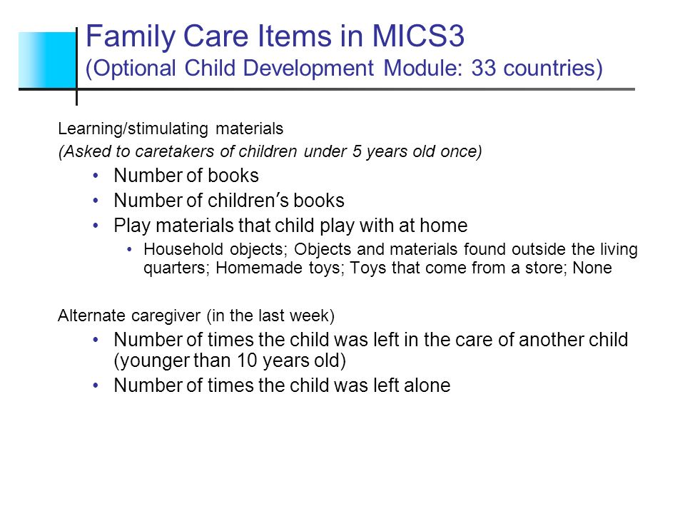 Family Care Items in MICS3 (Optional Child Development Module: 33 countries)