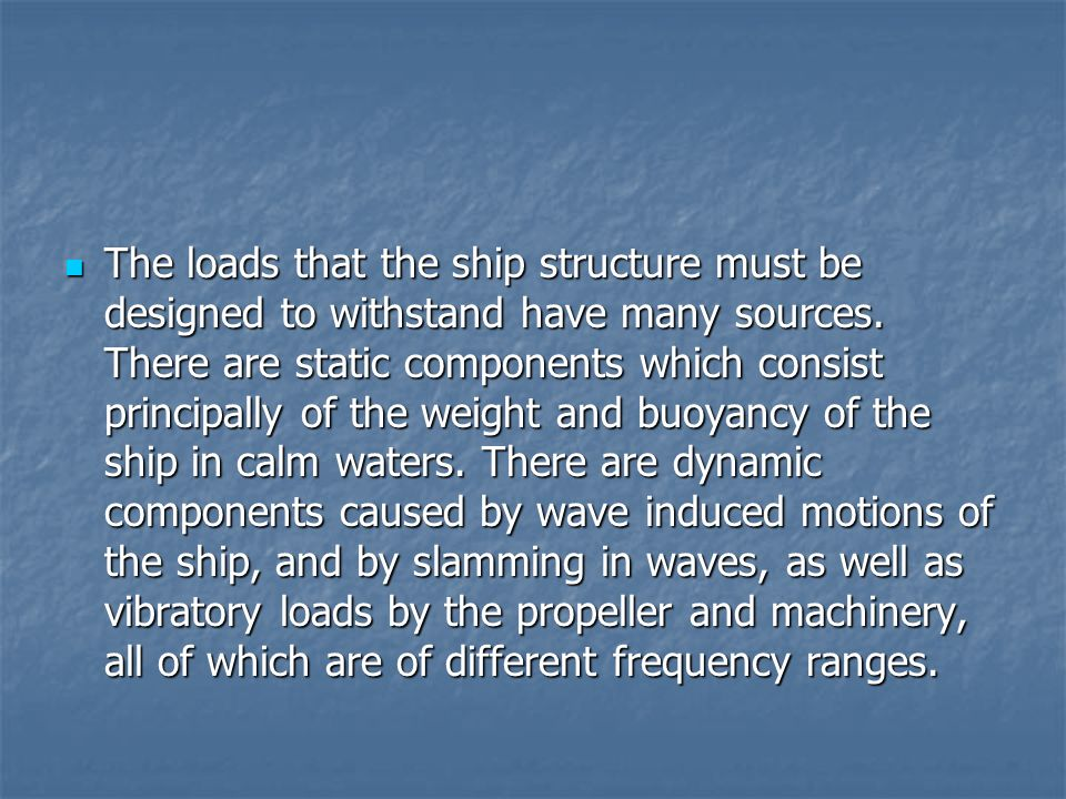 The loads that the ship structure must be designed to withstand have many sources.