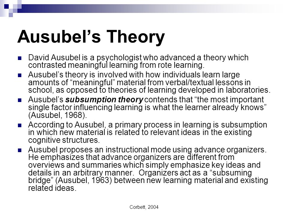 Ausubel's Theory David Ausubel is a psychologist who advanced a theory which contrasted meaningful learning from rote learning.