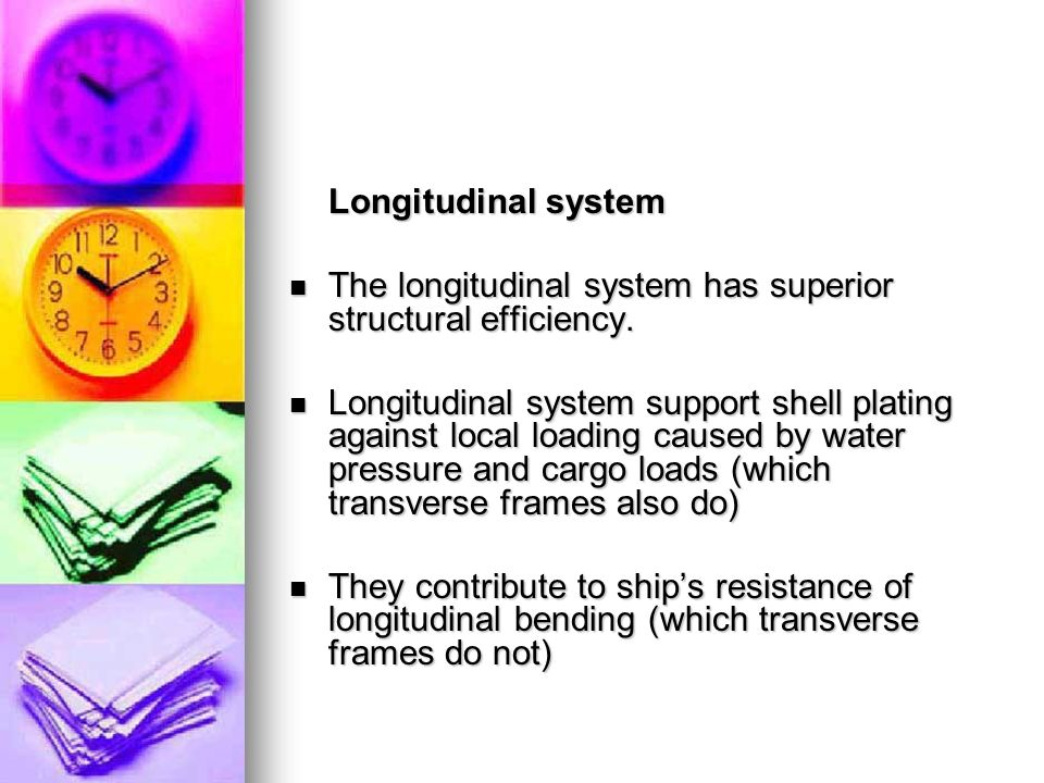 Longitudinal system The longitudinal system has superior structural efficiency.
