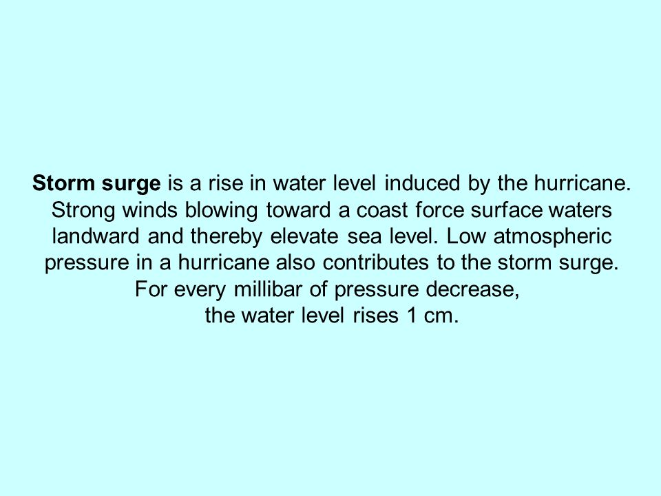 Storm surge is a rise in water level induced by the hurricane.