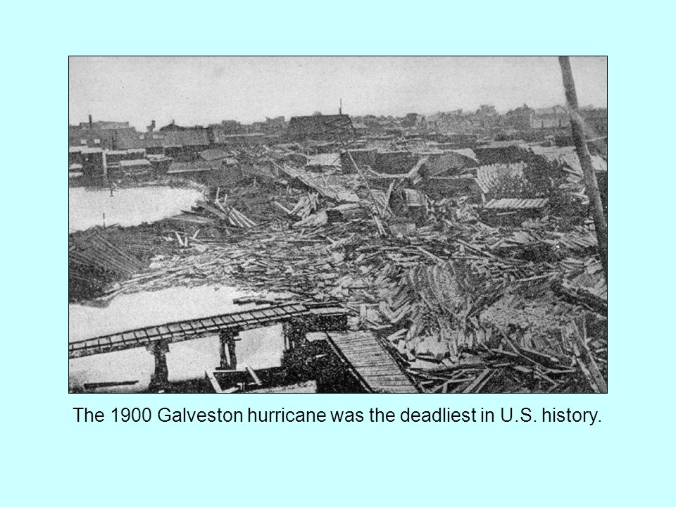 The 1900 Galveston hurricane was the deadliest in U.S. history.