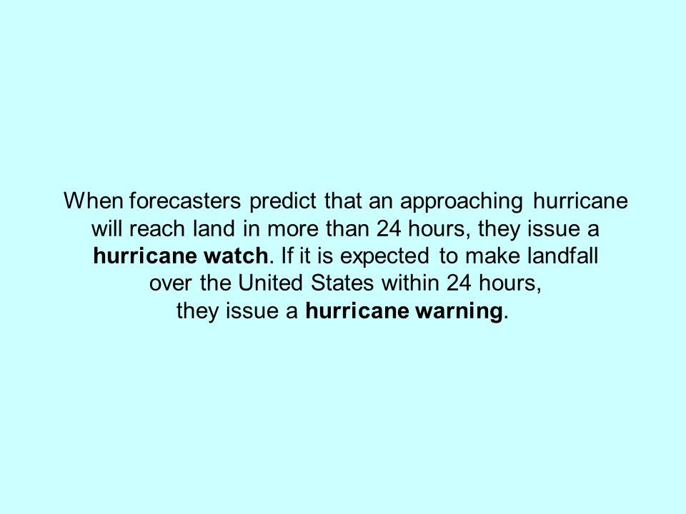 When forecasters predict that an approaching hurricane