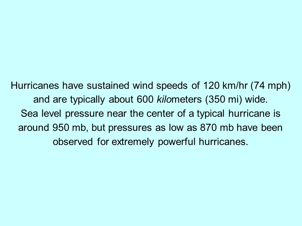 Hurricanes have sustained wind speeds of 120 km/hr (74 mph)