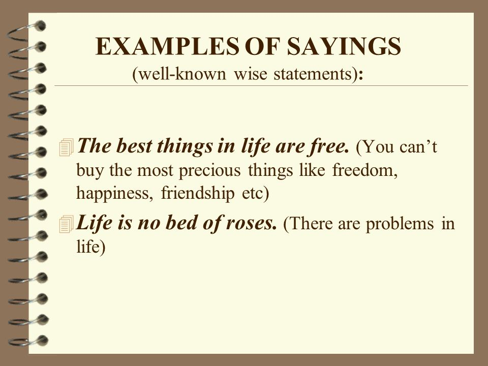 EXAMPLES OF SAYINGS (well-known wise statements):