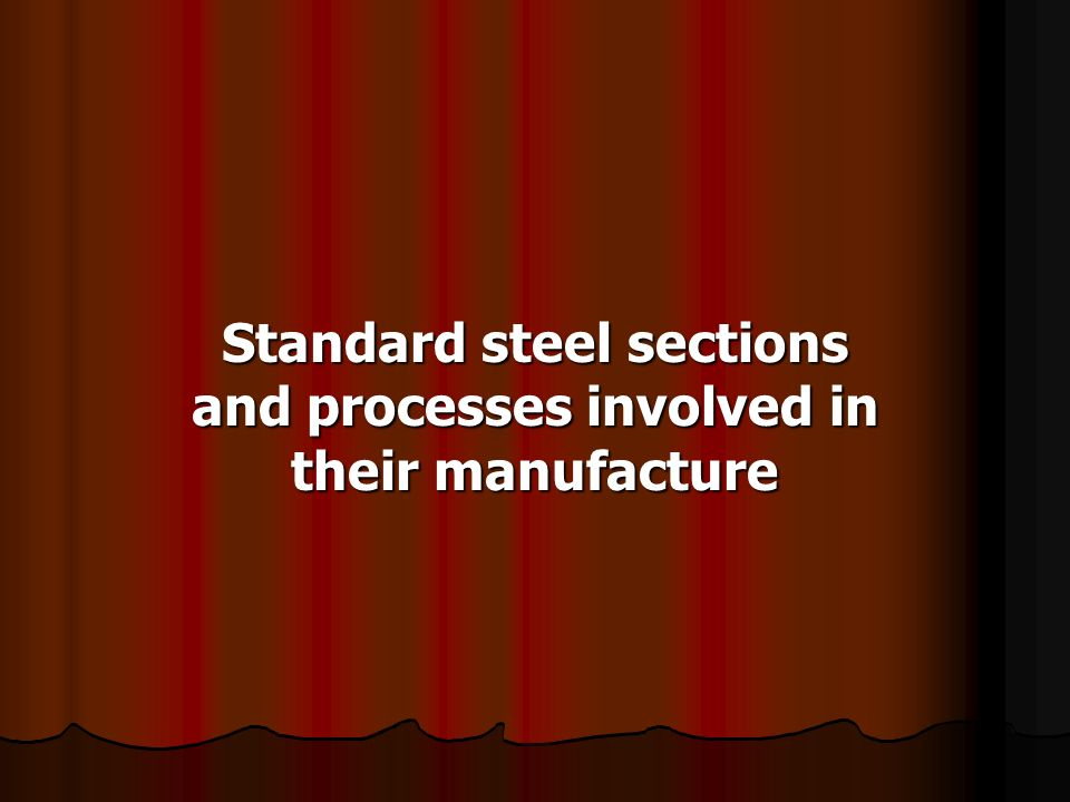 Standard steel sections and processes involved in their manufacture