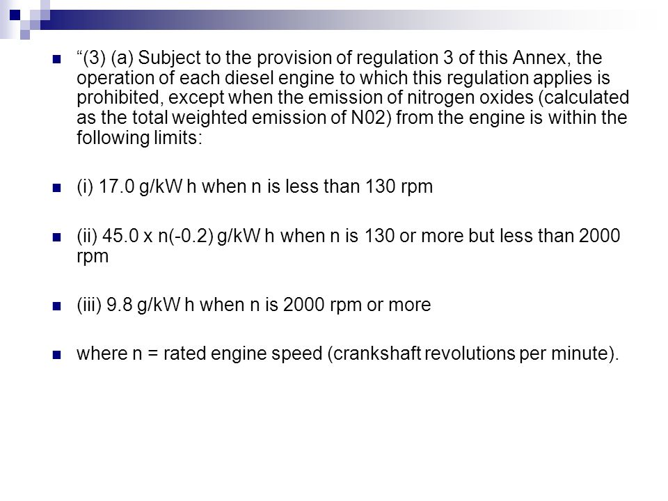 (3) (a) Subject to the provision of regulation 3 of this Annex, the operation of each diesel engine to which this regulation applies is prohibited, except when the emission of nitrogen oxides (calculated as the total weighted emission of N02) from the engine is within the following limits: