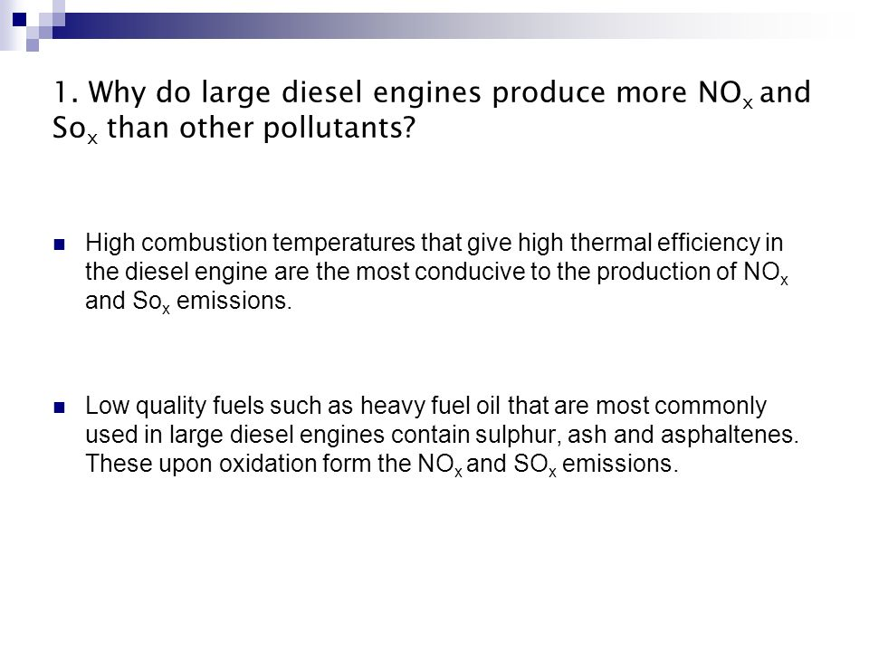 1. Why do large diesel engines produce more NOx and Sox than other pollutants